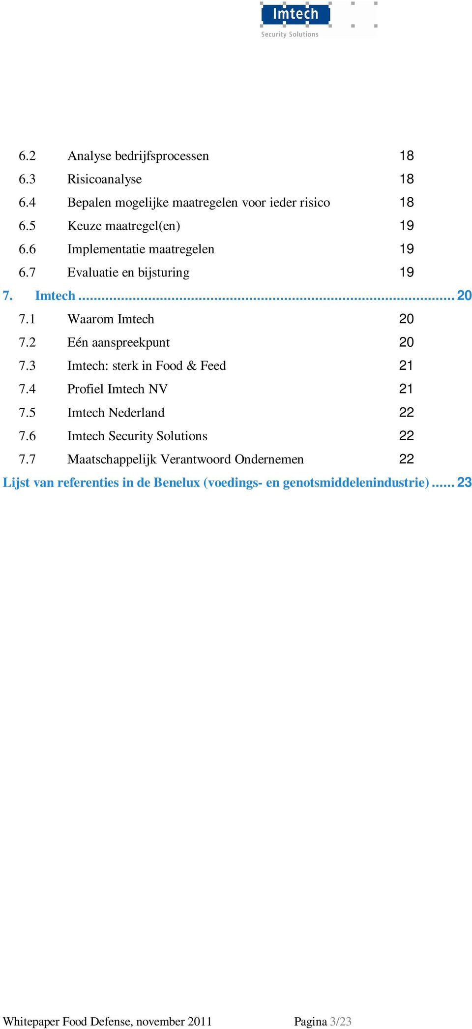 3 Imtech: sterk in Food & Feed 21 7.4 Profiel Imtech NV 21 7.5 Imtech Nederland 22 7.6 Imtech Security Solutions 22 7.