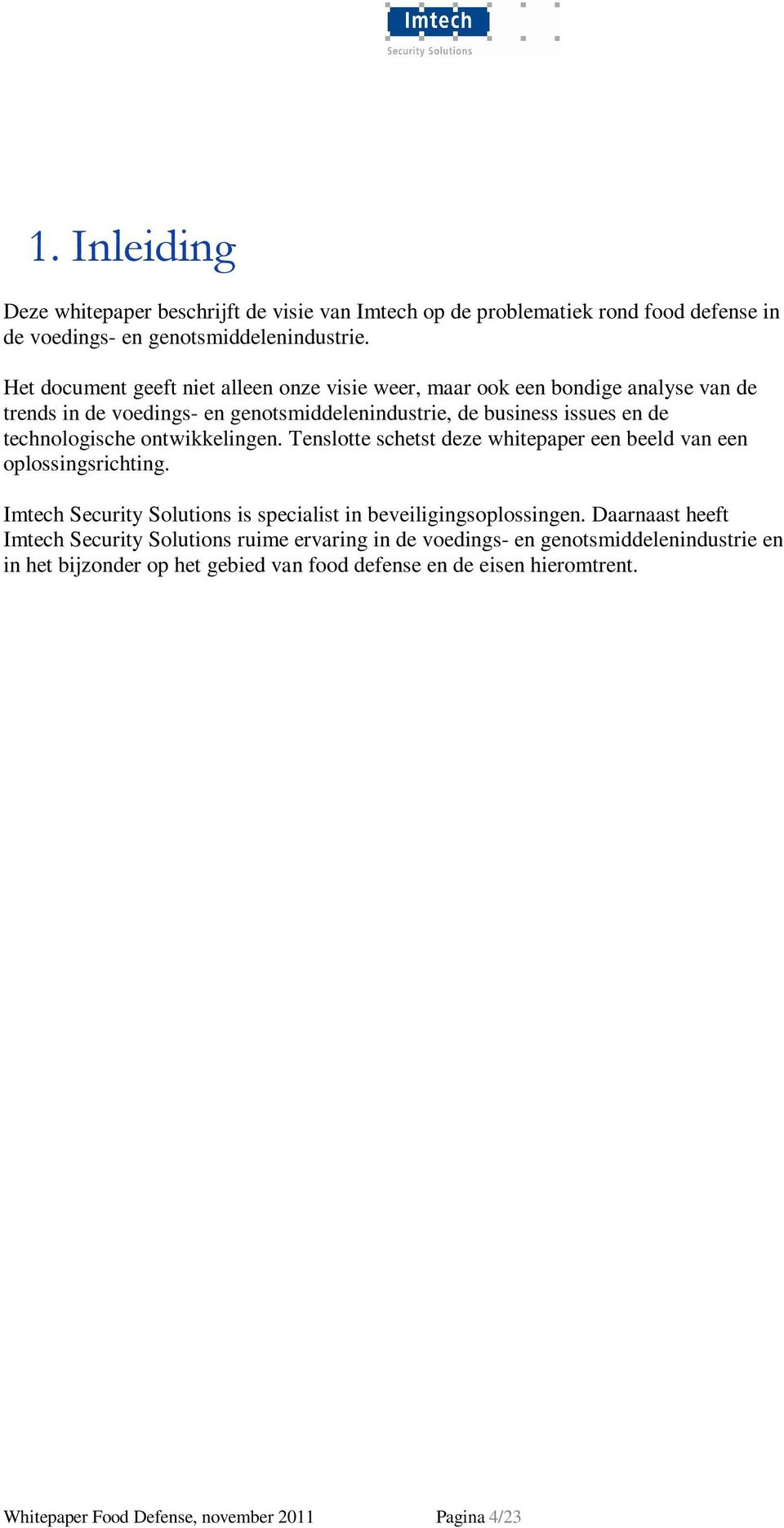 ontwikkelingen. Tenslotte schetst deze whitepaper een beeld van een oplossingsrichting. Imtech Security Solutions is specialist in beveiligingsoplossingen.