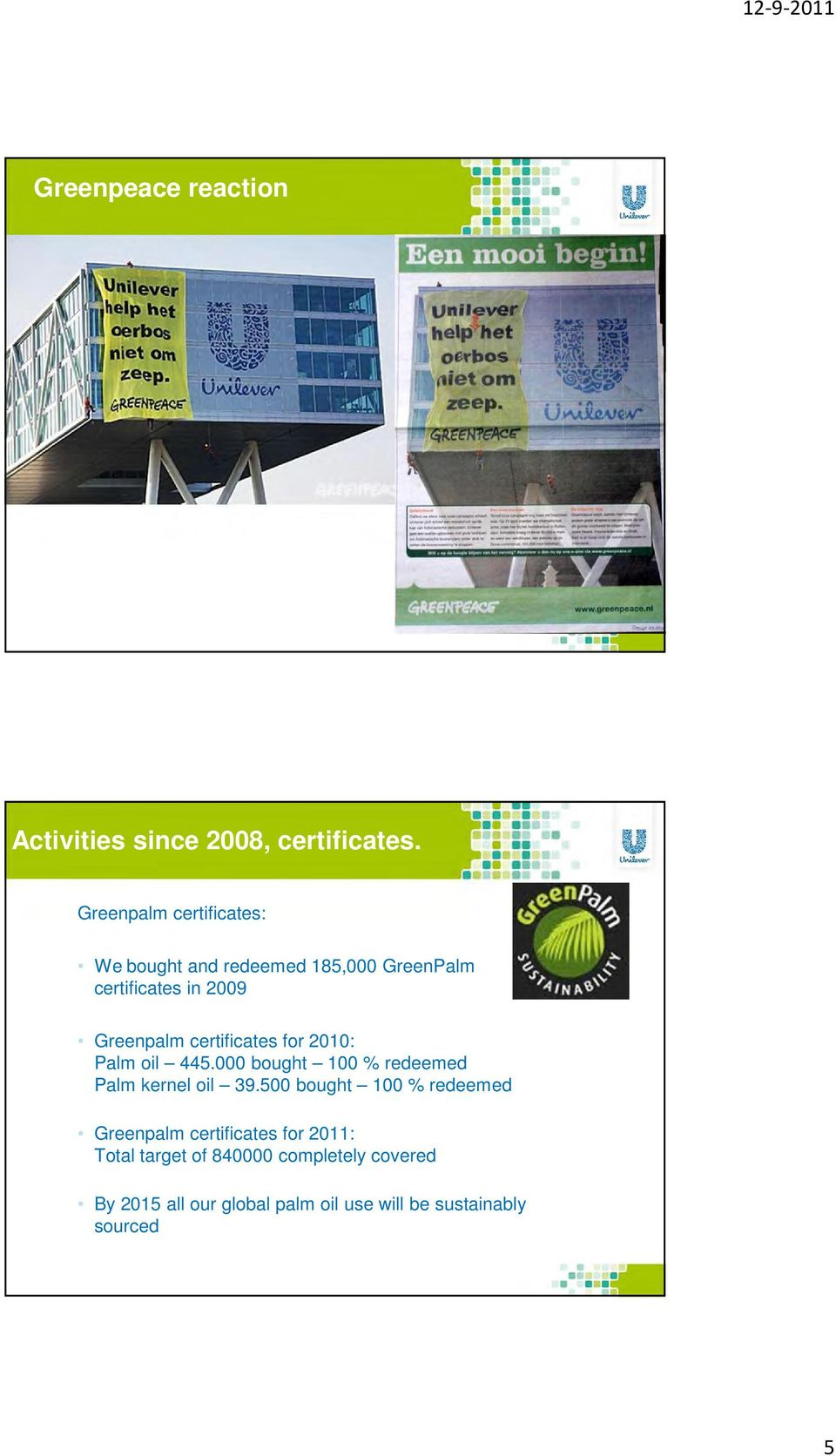 certificates for 2010: Palm oil 445.000 bought 100 % redeemed Palm kernel oil 39.