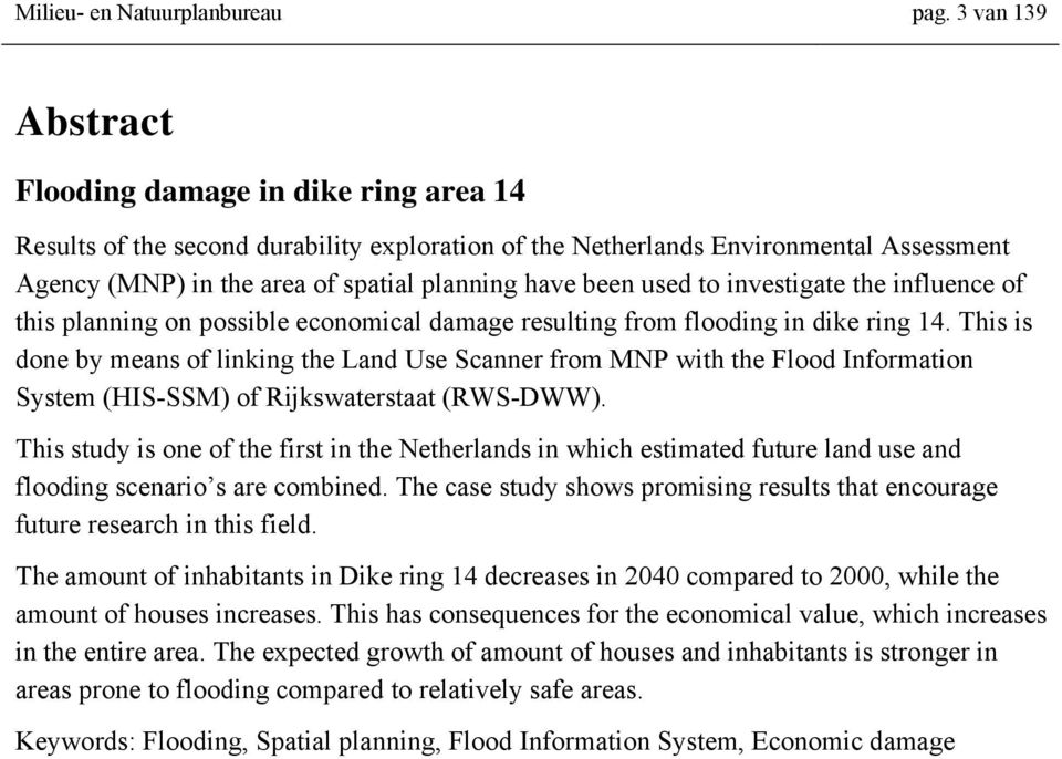 used to investigate the influence of this planning on possible economical damage resulting from flooding in dike ring 14.