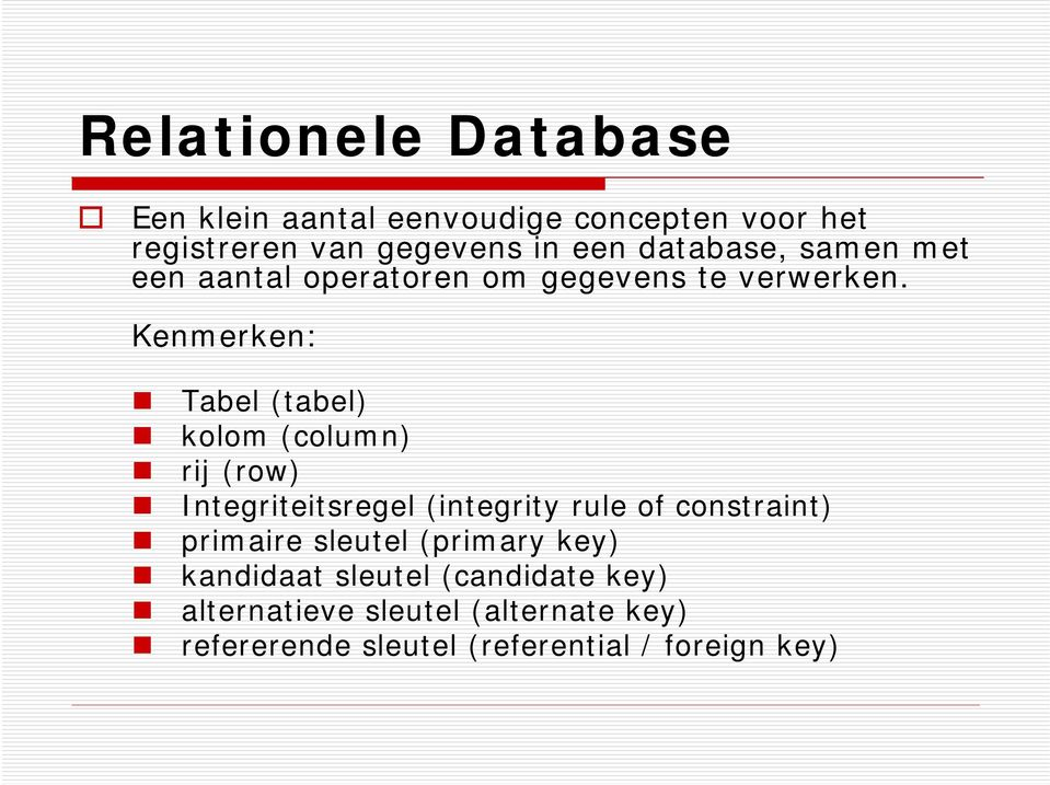 Kenmerken: Tabel (tabel) kolom (column) rij (row) Integriteitsregel (integrity rule of constraint)