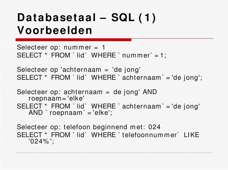 achternaam = de jong' AND roepnaam='elke' SELECT * FROM `lid` WHERE `achternaam`='de jong' AND