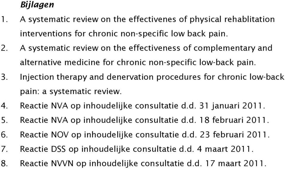 Injection therapy and denervation procedures for chronic low-back pain: a systematic review. 4. Reactie NVA op inhoudelijke consultatie d.d. 31 januari 2011. 5.