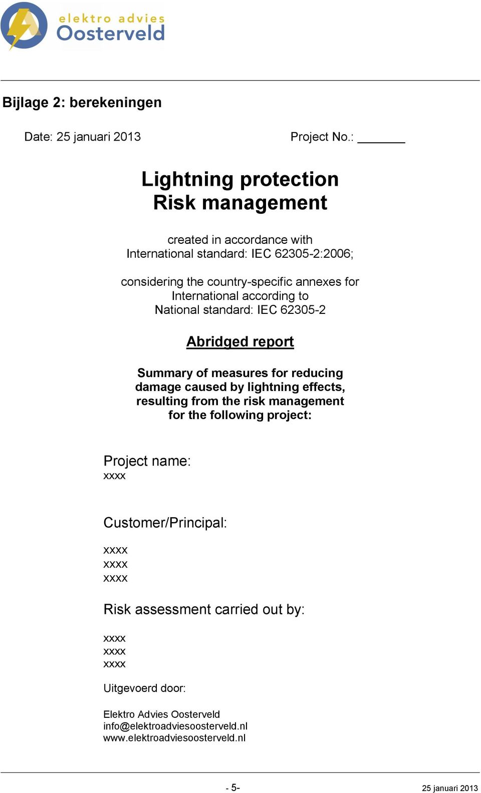 for International according to National standard: IEC 62305-2 Abridged report Summary of measures for reducing damage caused by lightning effects,
