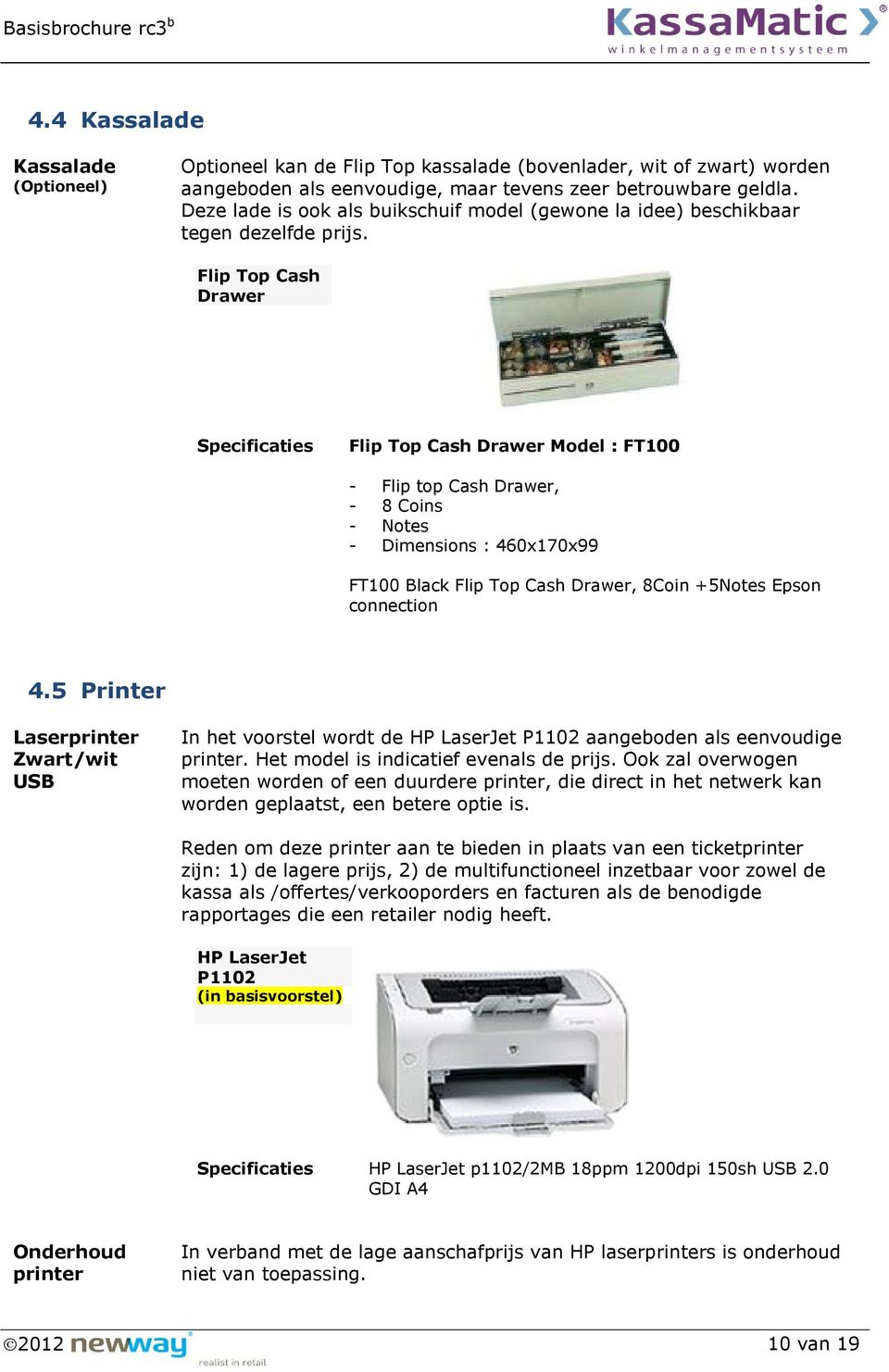 Flip Top Cash Drawer Flip Top Cash Drawer Model : FT100 - Flip top Cash Drawer, - 8 Coins - Notes - Dimensions : 460x170x99 FT100 Black Flip Top Cash Drawer, 8Coin +5Notes Epson connection 4.