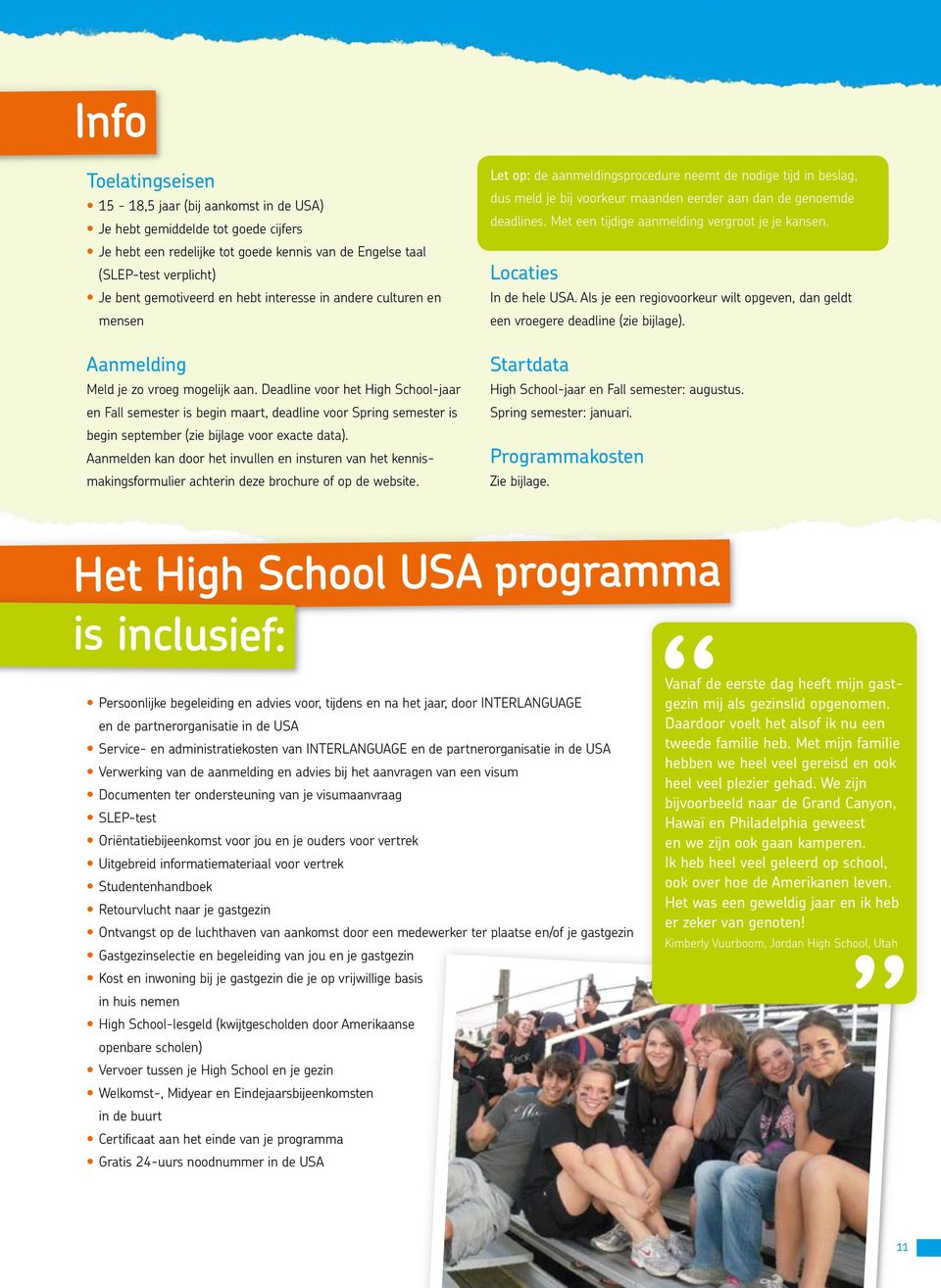 Deadline voor het High School-jaar en Fall semester is begin maart, deadline voor Spring semester is begin september (zie bijlage voor exacte data).