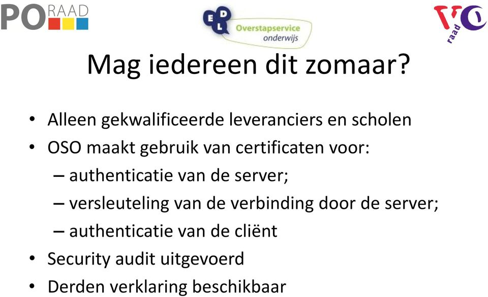certificaten voor: authenticatie van de server; versleuteling van de
