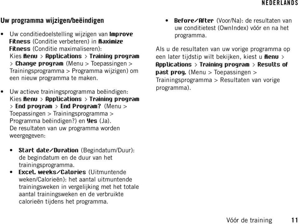 Uw actieve trainingsprogramma beëindigen: Kies Menu > Applications > Training program > End program > End Program? (Menu > Toepassingen > Trainingsprogramma > Programma beëindigen?) en Yes (Ja).