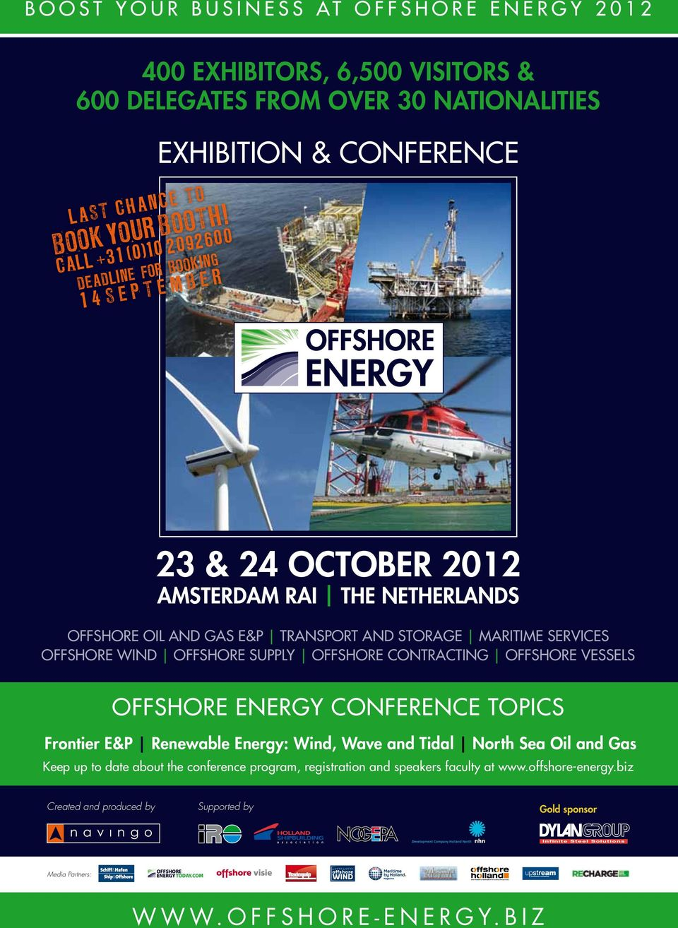SERVICES OFFSHORE WIND OFFSHORE SUPPLY OFFSHORE CONTRACTING OFFSHORE VESSELS OFFSHORE ENERGY CONFERENCE TOPICS Frontier E&P Renewable Energy: Wind, Wave and Tidal North Sea Oil and
