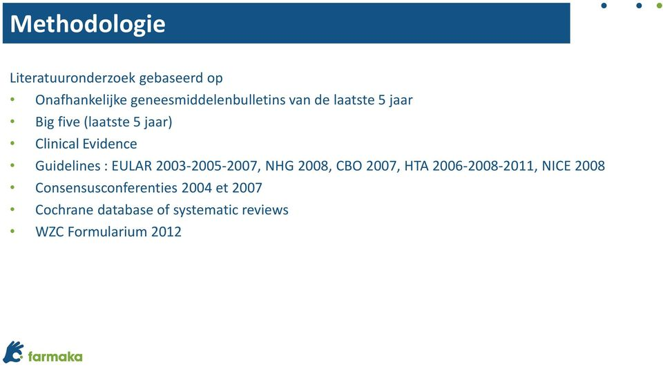 Evidence Guidelines : EULAR 2003-2005-2007, NHG 2008, CBO 2007, HTA