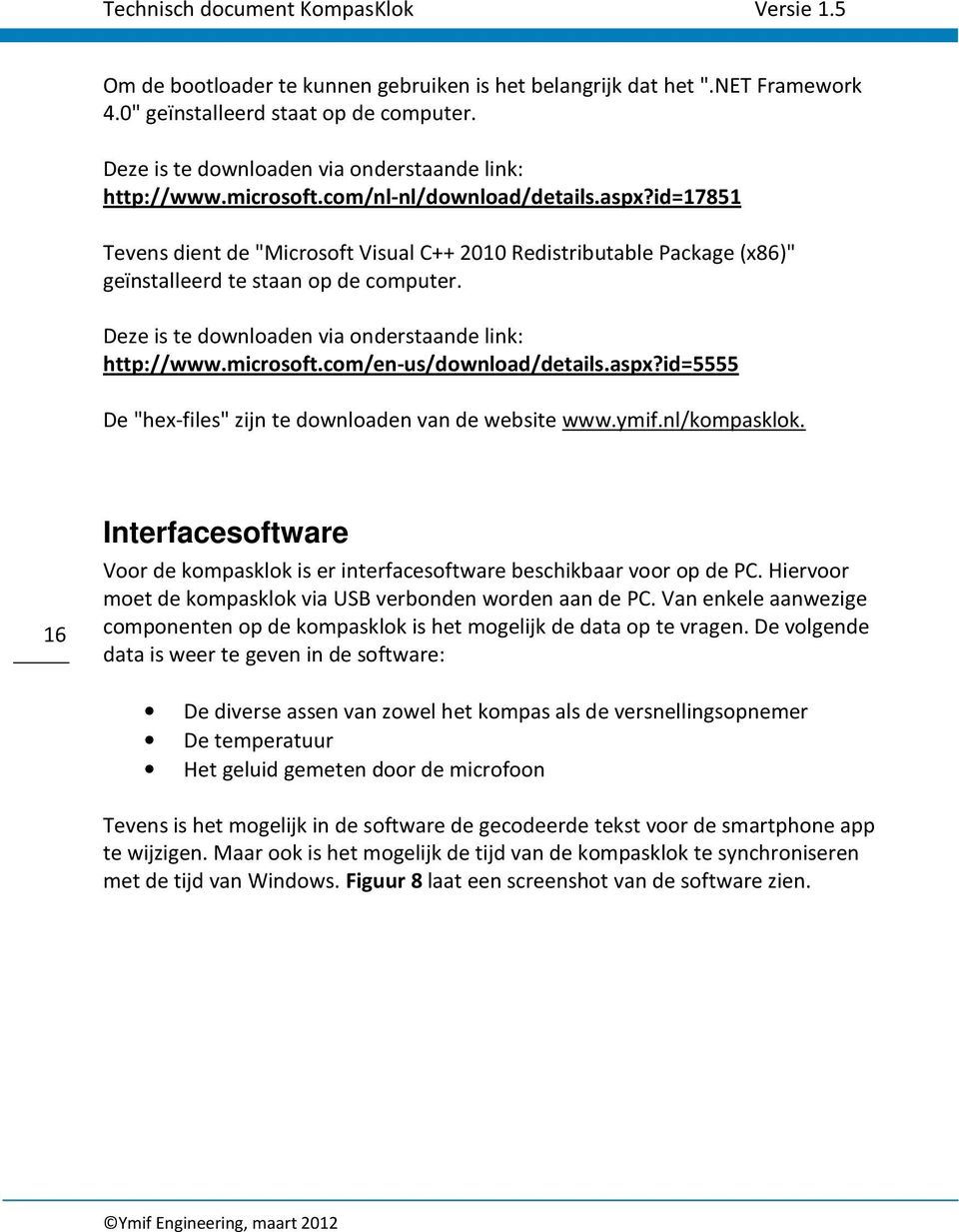 "Deze is te downloaden via onderstaande link: http://www.microsoft.com/en-us/download/details.aspx?id=5555 De ""hex-files"" zijn te downloaden van de website www.ymif.nl/kompasklok."