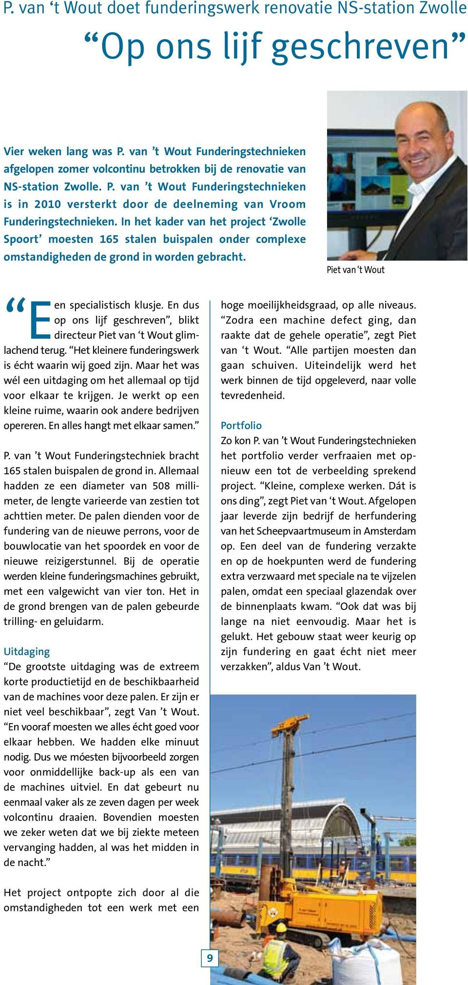 van t Wout Funderingstechnieken is in 2010 versterkt door de deelneming van Vroom Funderingstechnieken.