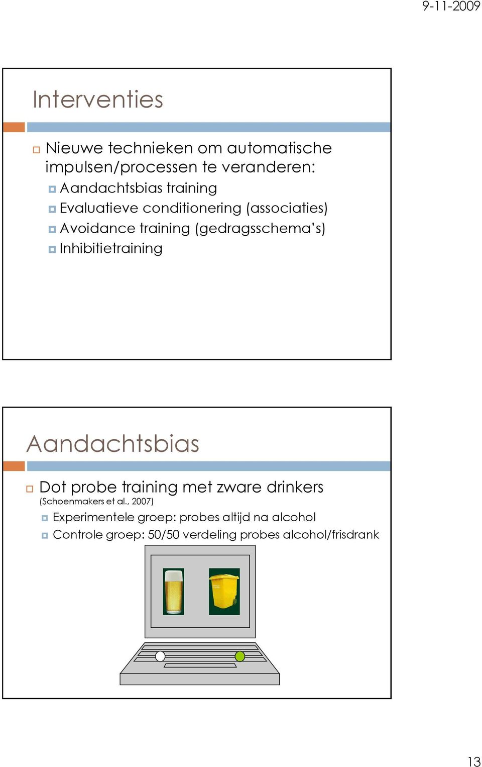Inhibitietraining Aandachtsbias Dot probe training met zware drinkers (Schoenmakers et al.