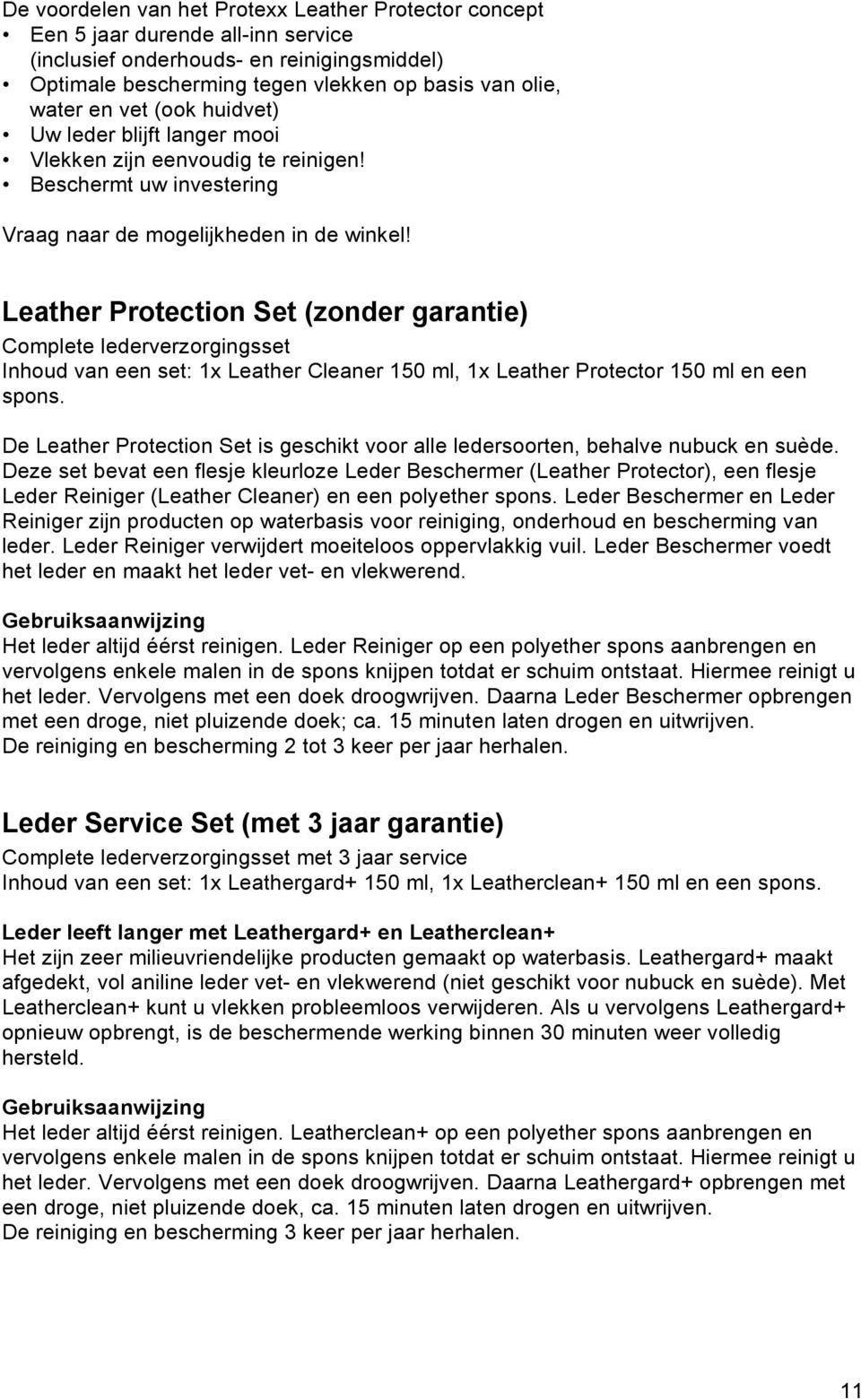 Leather Protection Set (zonder garantie) Complete lederverzorgingsset Inhoud van een set: 1x Leather Cleaner 150 ml, 1x Leather Protector 150 ml en een spons.