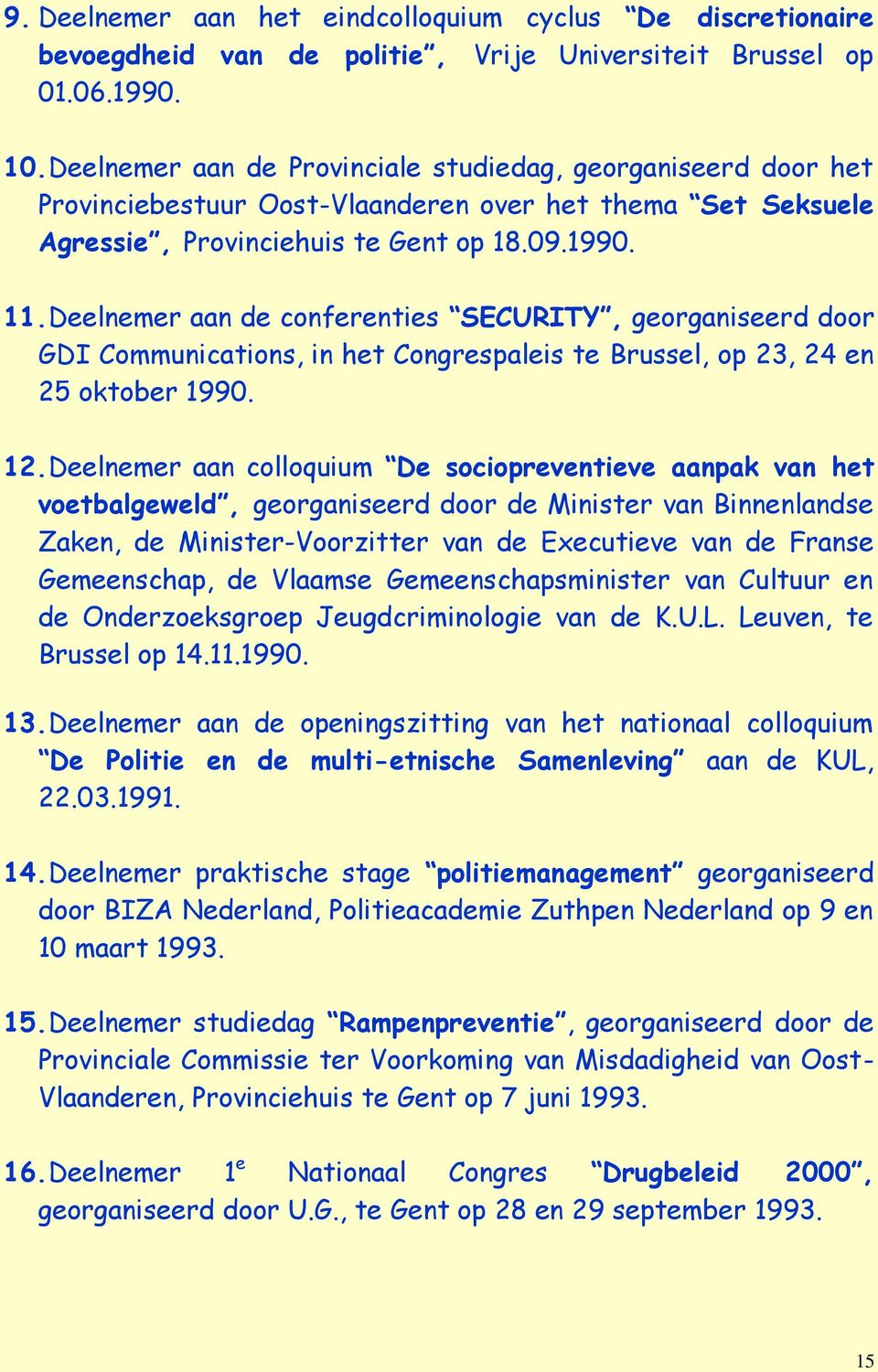 Deelnemer aan de conferenties SECURITY, georganiseerd door GDI Communications, in het Congrespaleis te Brussel, op 23, 24 en 25 oktober 1990. 12.