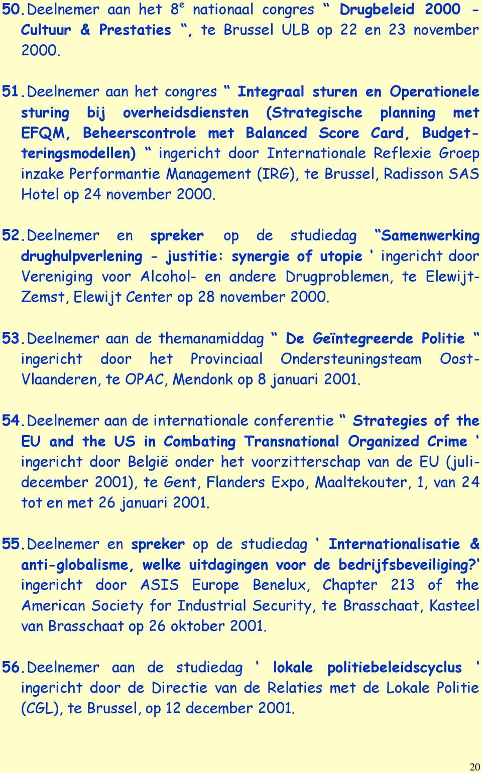 door Internationale Reflexie Groep inzake Performantie Management (IRG), te Brussel, Radisson SAS Hotel op 24 november 2000. 52.