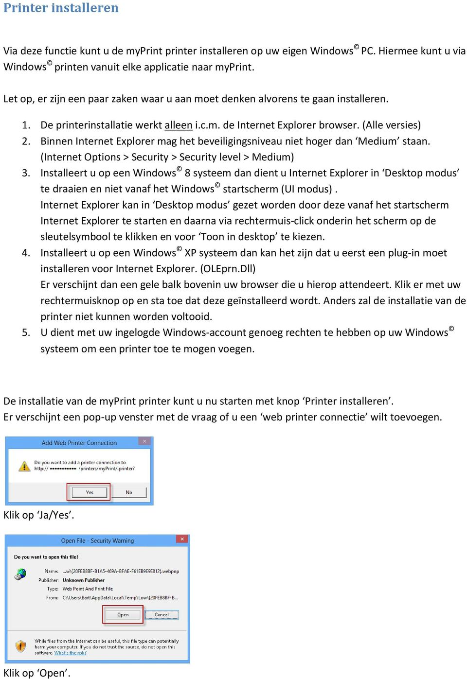 Binnen Internet Explorer mag het beveiligingsniveau niet hoger dan Medium staan. (Internet Options > Security > Security level > Medium) 3.