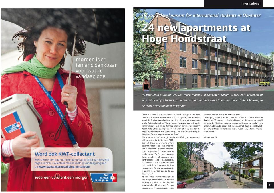 Other locations for international student housing are the Henri Dinantlaan, where renovation has to take place, and the building of the Sociale Verzekeringsbank (social ensurance company) at the