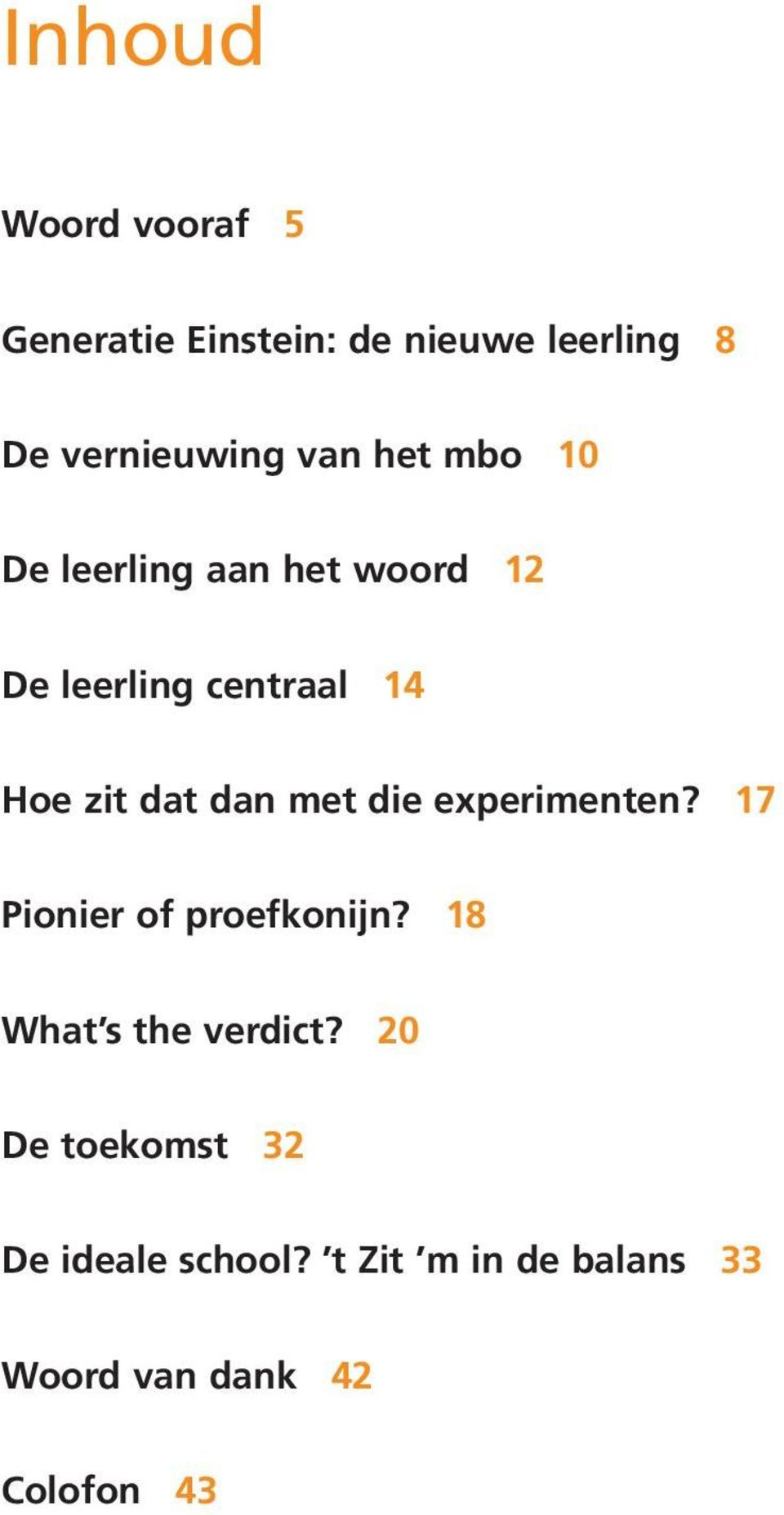 dan met die experimenten? 17 Pionier of proefkonijn? 18 What s the verdict?