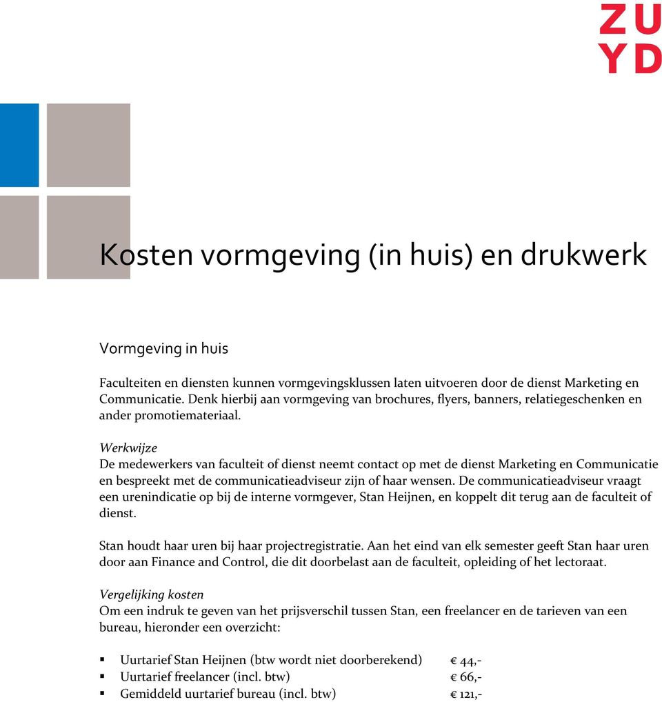 Werkwijze De medewerkers van faculteit of dienst neemt contact op met de dienst Marketing en Communicatie en bespreekt met de communicatieadviseur zijn of haar wensen.