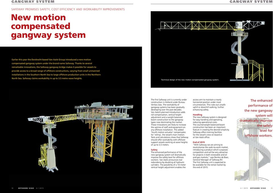 Thanks to several remarkable innovations, the Safeway gangway bridge makes it possible for vessels to provide access to a broad range of offshore constructions, varying from small unmanned