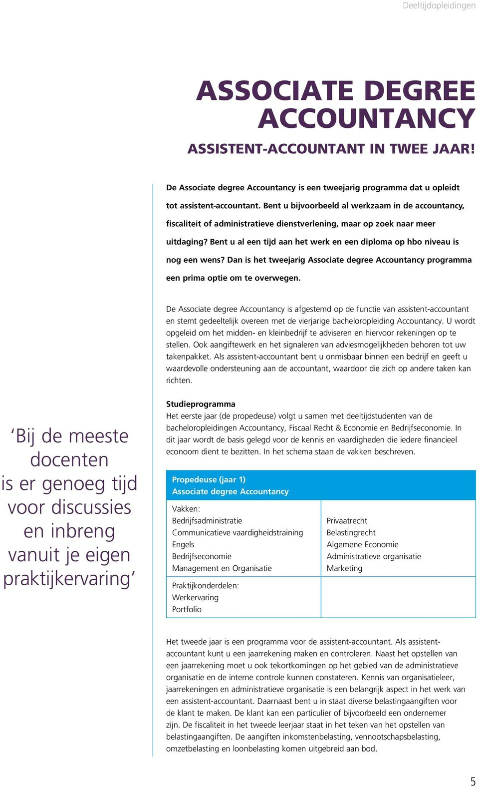 Bent u al een tijd aan het werk en een diploma op hbo niveau is nog een wens? Dan is het tweejarig Associate degree Accountancy programma een prima optie om te overwegen.