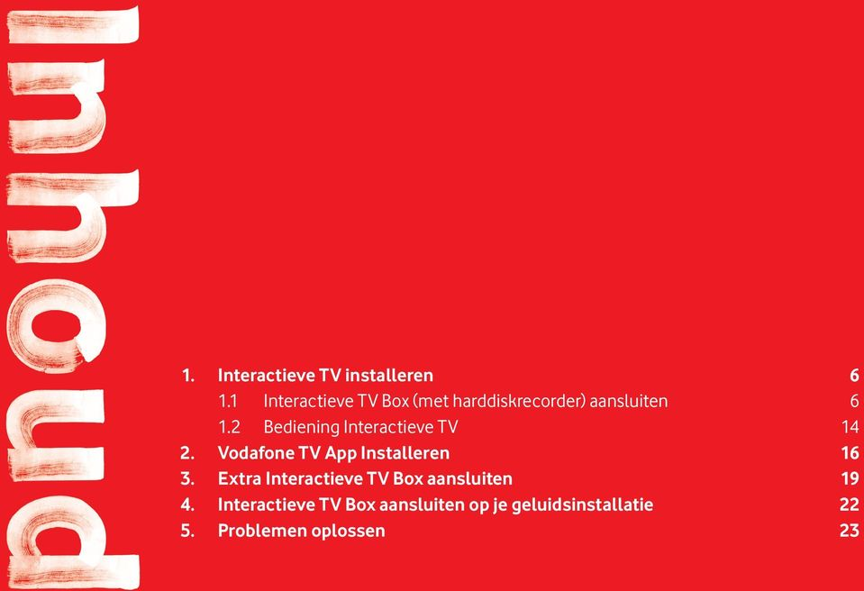 2 Bediening Interactieve TV 14 2. Vodafone TV App Installeren 16 3.