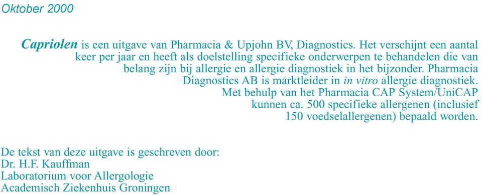 diagnostiek in het bijzonder. Pharmacia Diagnostics AB is marktleider in in vitro allergie diagnostiek.