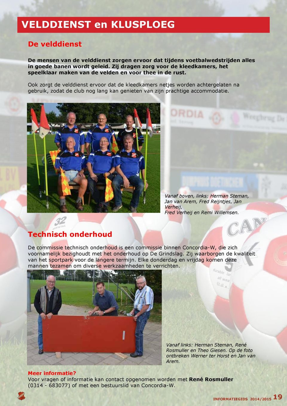 Vanaf bov, links: Hman Steman, Jan Arem, Fred Reijnts, Jan Vheij, Fred Vheij Remi Willems.