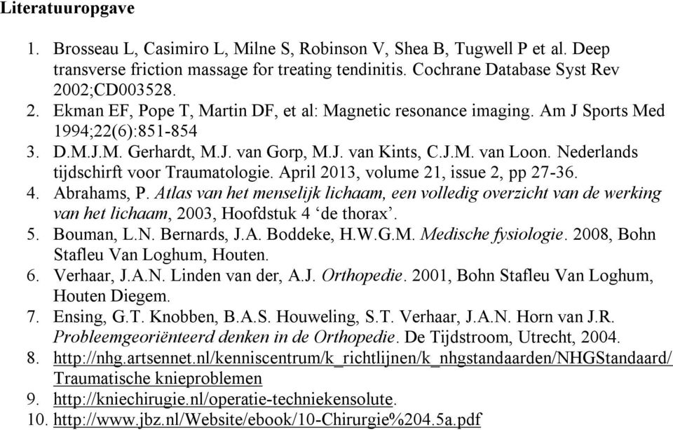 Nederlands tijdschirft voor Traumatologie. April 2013, volume 21, issue 2, pp 27-36. 4. Abrahams, P.