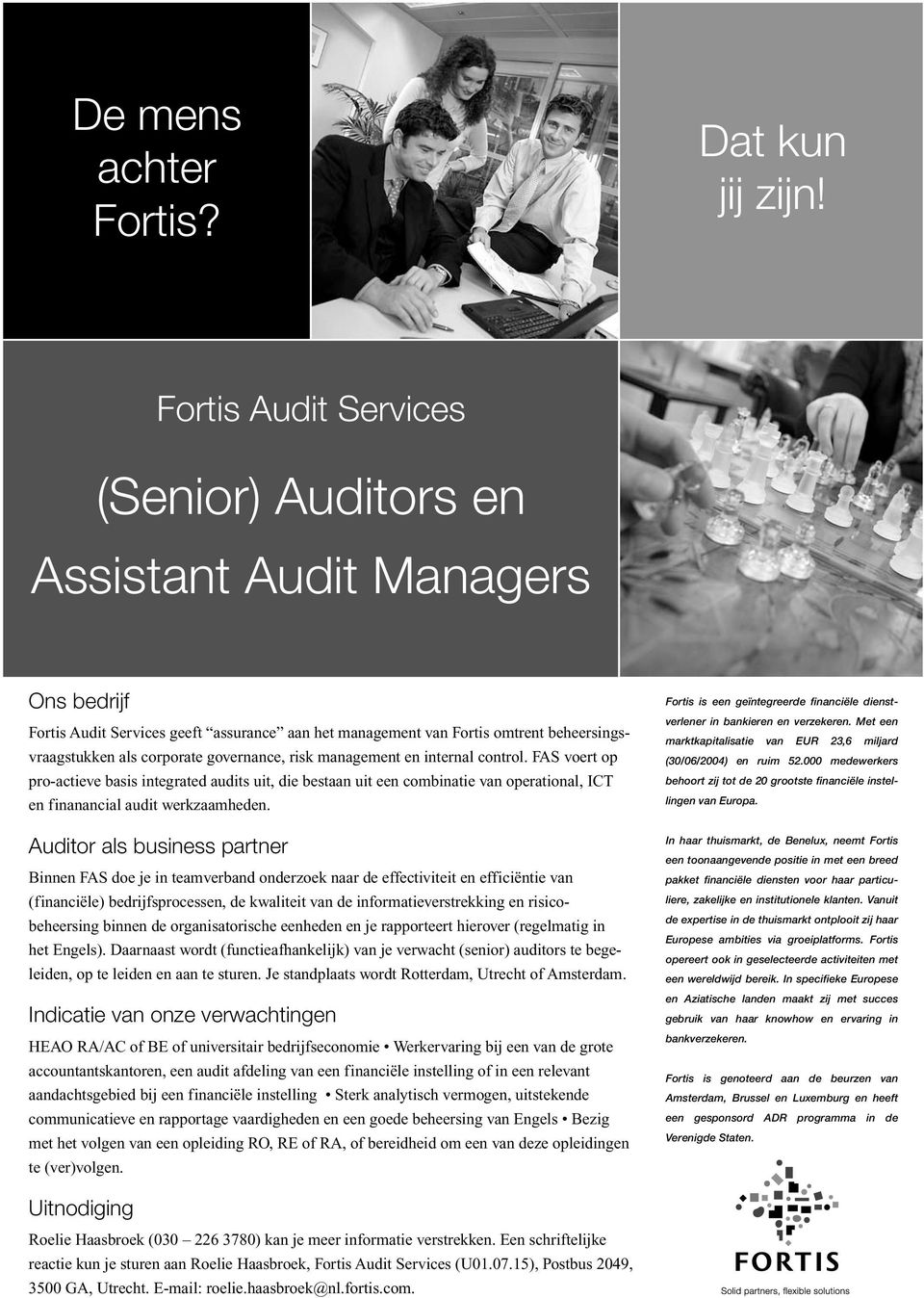 governance, risk management en internal control. FAS voert op pro-actieve basis integrated audits uit, die bestaan uit een combinatie van operational, ICT en finanancial audit werkzaamheden.
