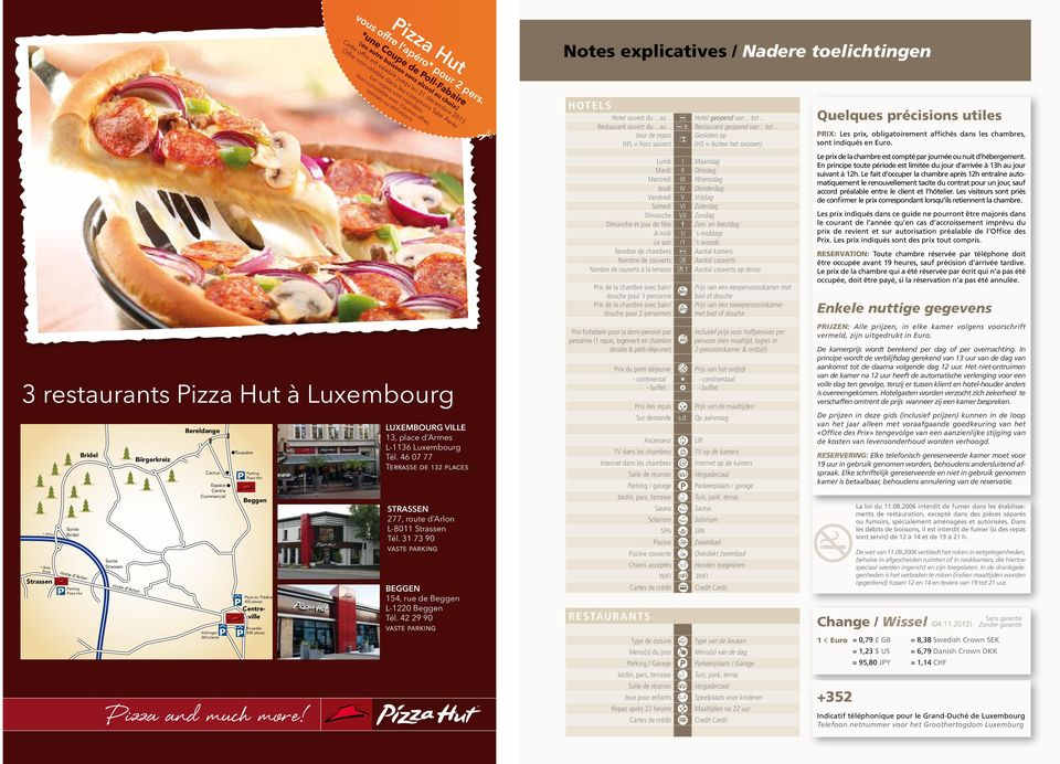 3 restaurants Pizza Hut à Luxembourg < Arlon < Belle Étoile Strassen Sortie Bridel route d Arlon Parking Pizza Hut Bridel Sortie Strassen route d Arlon Biirgerkreiz Bereldange Cactus Espace Centre