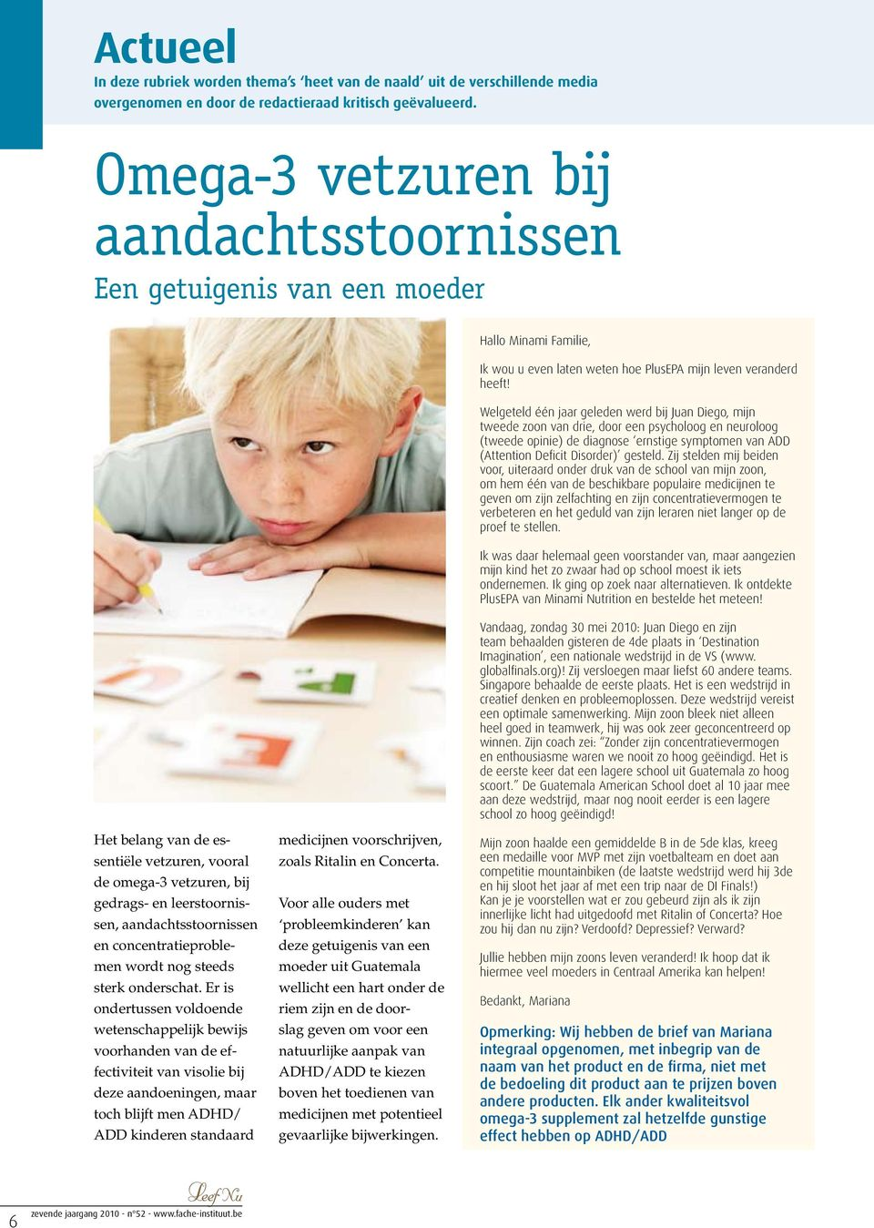 Welgeteld één jaar geleden werd bij Juan Diego, mijn tweede zoon van drie, door een psycholoog en neuroloog (tweede opinie) de diagnose ernstige symptomen van ADD (Attention Deficit Disorder) gesteld.