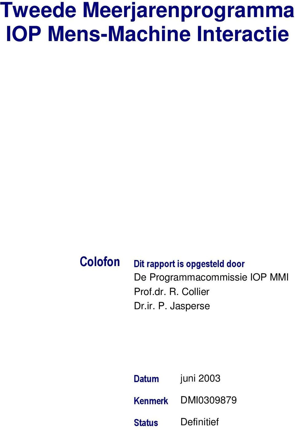 Programmacommissie IOP MMI Prof.dr. R. Collier Dr.ir.