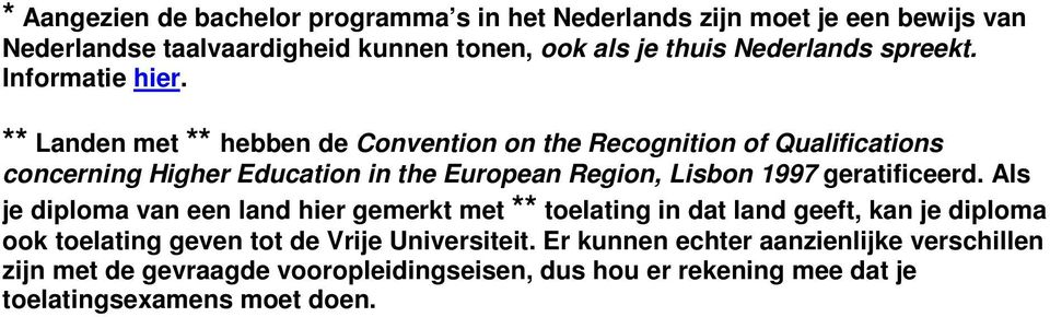 ** Landen met ** hebben de Convention on the Recognition of Qualifications concerning Higher Education in the European Region, Lisbon 1997 geratificeerd.