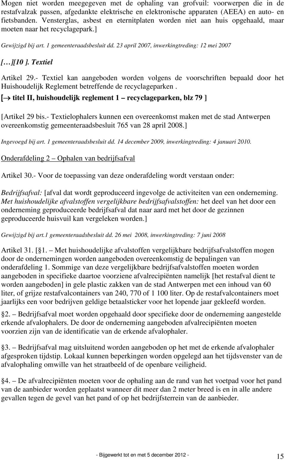 23 april 2007, inwerkingtreding: 12 mei 2007 [ ][10 ]. Textiel Artikel 29.