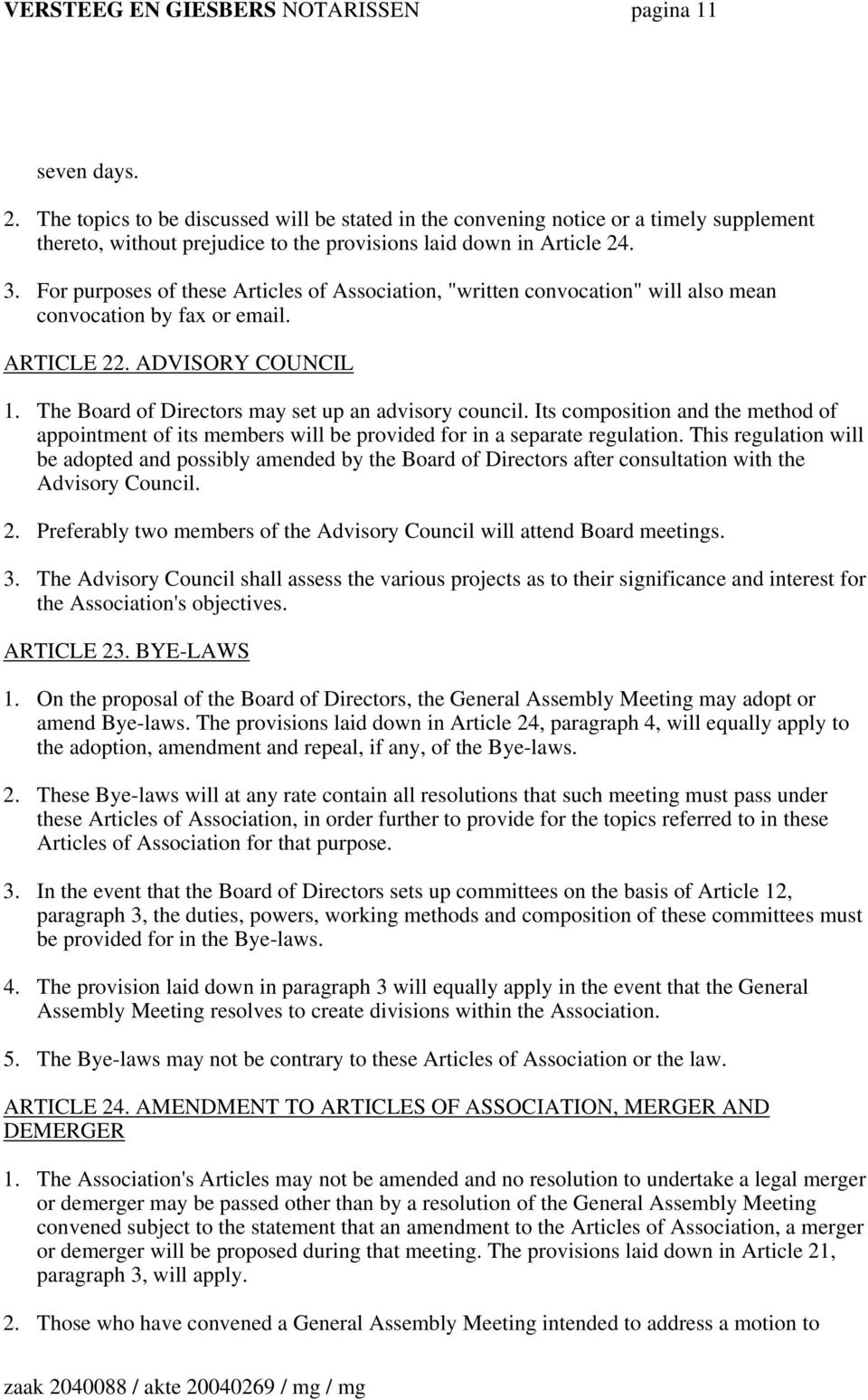 "For purposes of these Articles of Association, ""written convocation"" will also mean convocation by fax or email. ARTICLE 22. ADVISORY COUNCIL 1. The Board of Directors may set up an advisory council."