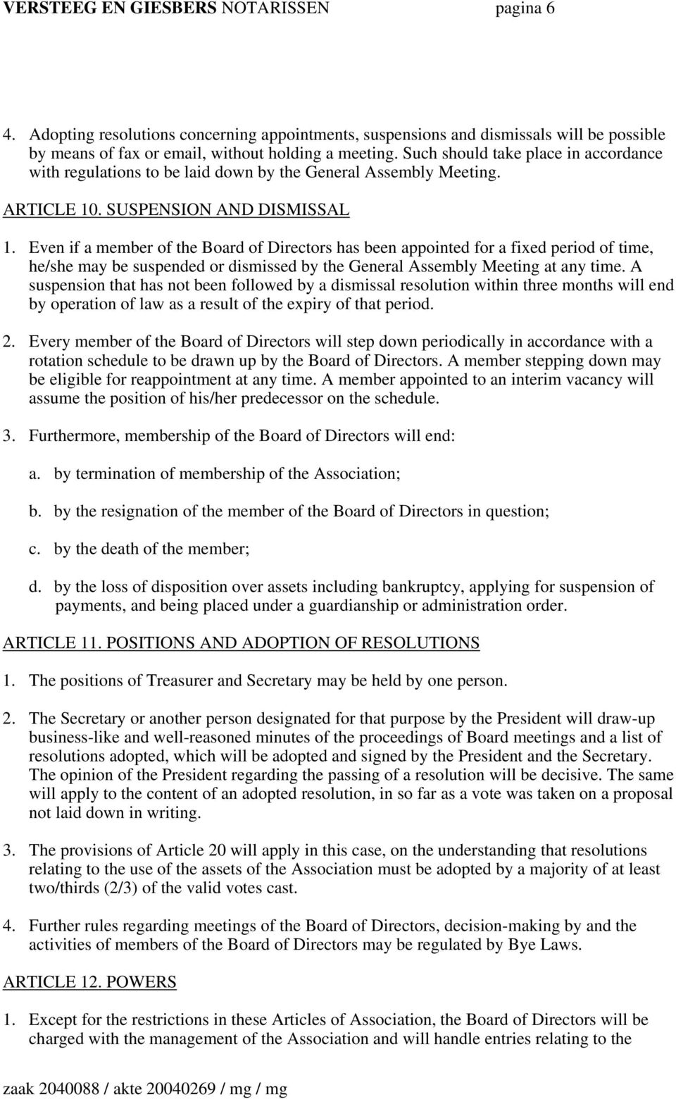 Even if a member of the Board of Directors has been appointed for a fixed period of time, he/she may be suspended or dismissed by the General Assembly Meeting at any time.