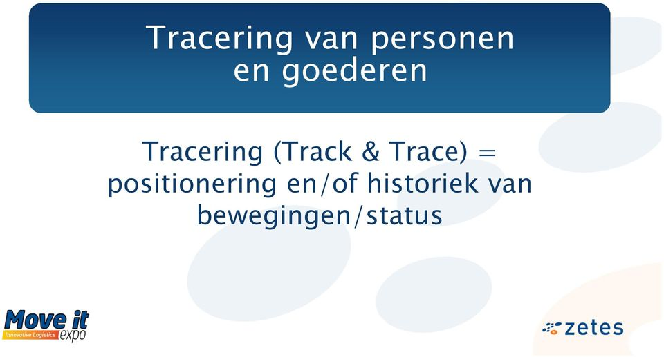 Trace) = positionering en/of