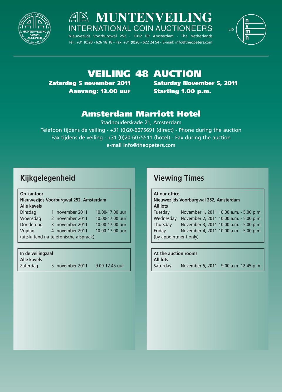 +31 (0)20-6075691 (direct) - Phone during the auction Fax tijdens de veiling - +31 (0)20-6075511 (hotel) - Fax during the auction e-mail info@theopeters.