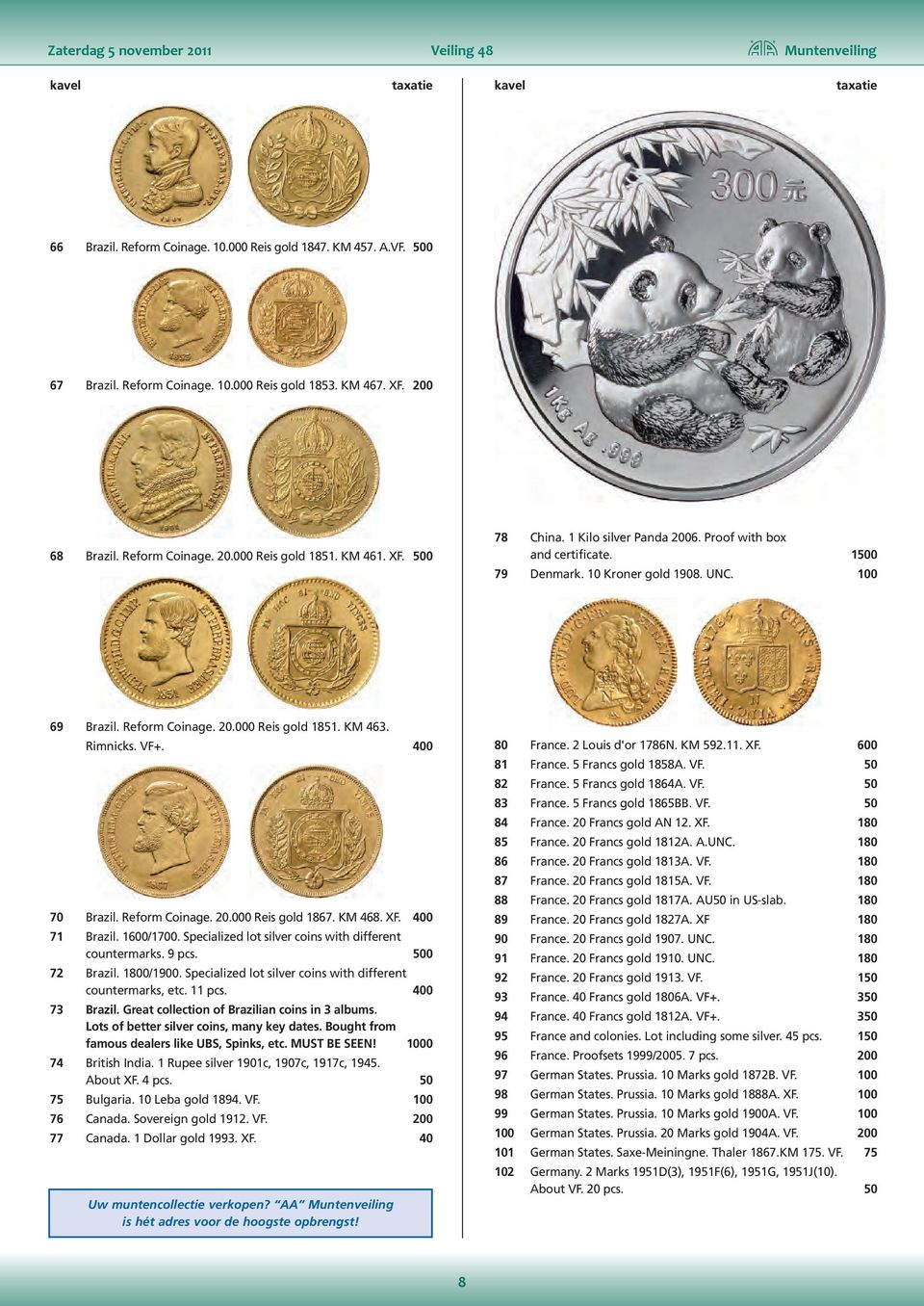 Rimnicks. VF+. 400 70 Brazil. Reform Coinage. 20.000 Reis gold 1867. KM 468. XF. 400 71 Brazil. 1600/1700. Specialized lot silver coins with different countermarks. 9 pcs. 500 72 Brazil. 1800/1900.