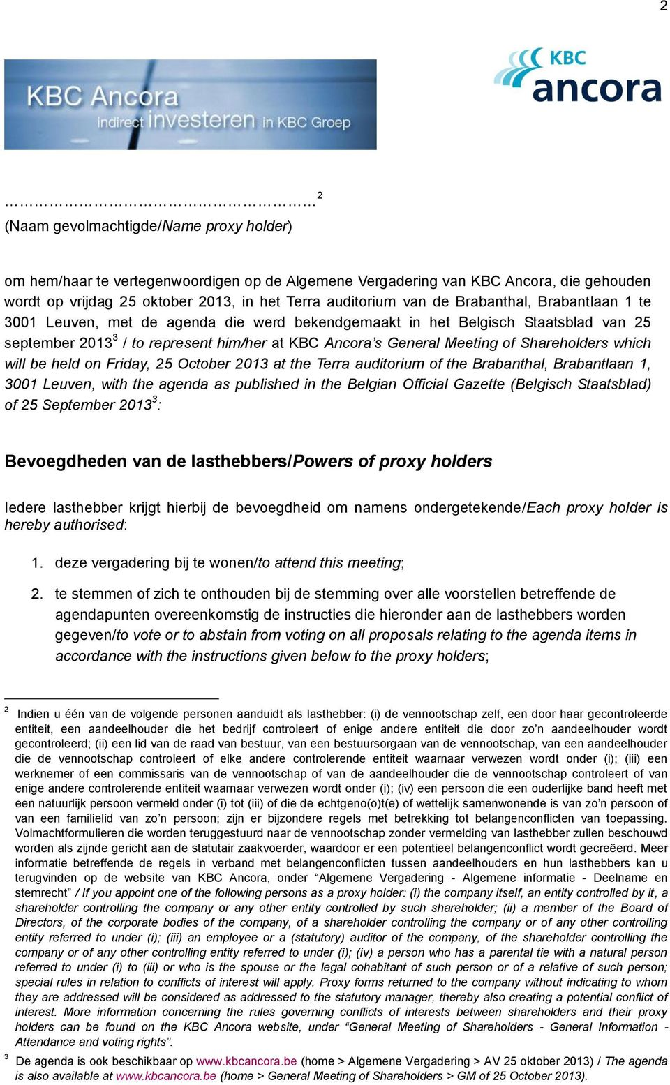 Shareholders which will be held on Friday, 25 October 2013 at the Terra auditorium of the Brabanthal, Brabantlaan 1, 3001 Leuven, with the agenda as published in the Belgian Official Gazette