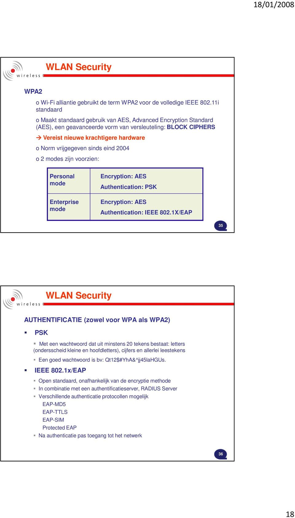 sinds eind 2004 o 2 modes zijn voorzien: Personal mode Enterprise mode Encryption: AES Authentication: PSK Encryption: AES Authentication: IEEE 802.