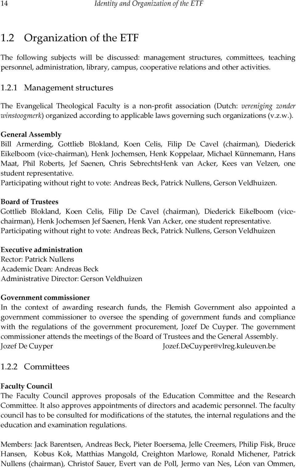 1.2.1 Management structures The Evangelical Theological Faculty is a non-profit association (Dutch: vereniging zonder winstoogmerk) organized according to applicable laws governing such organizations