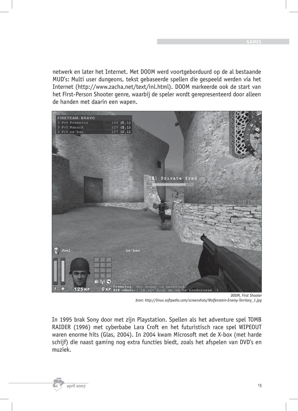 DOOM, First Shooter bron: http://linux.softpedia.com/screenshots/wolfenstein-enemy-territory_1.jpg In 1995 brak Sony door met zijn Playstation.