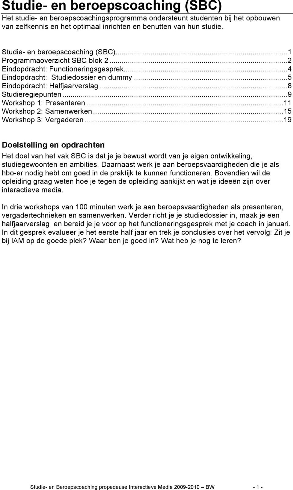 ..8 Studieregiepunten...9 Workshop 1: Presenteren...11 Workshop 2: Samenwerken...15 Workshop 3: Vergaderen.
