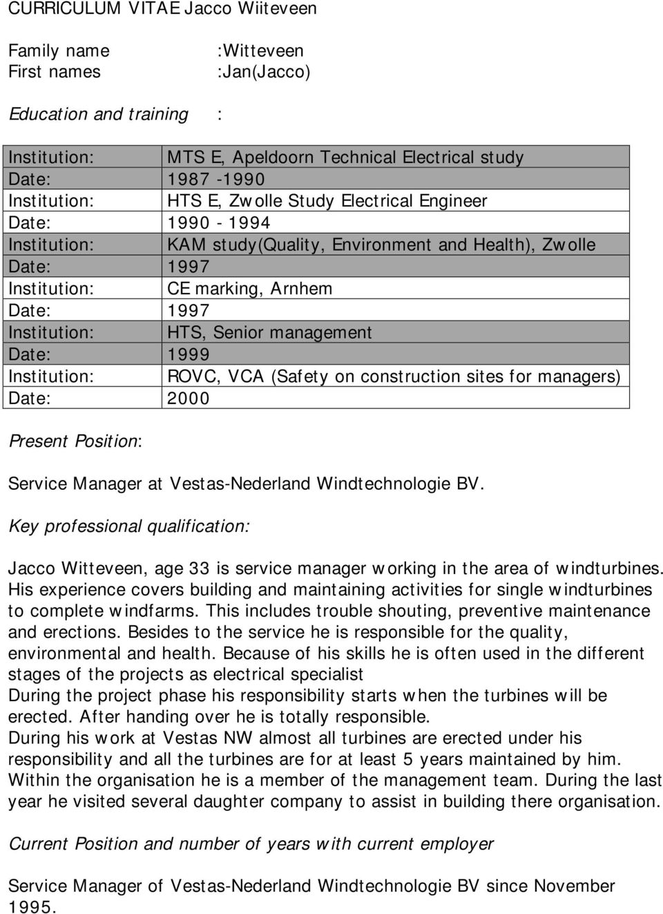 1999 Institution: ROVC, VCA (Safety on construction sites for managers) Date: 2000 Present Position: Service Manager at Vestas-Nederland Windtechnologie BV.