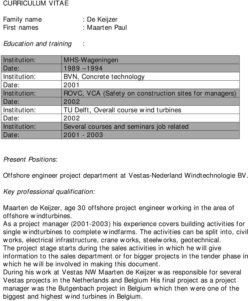Positions: Offshore engineer project department at Vestas-Nederland Windtechnologie BV.