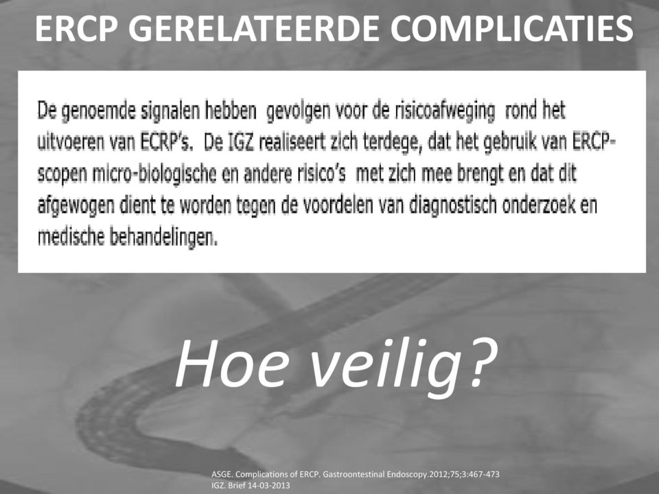 more so for ERCP. Hoe veilig? ASGE. Complications of ERCP.