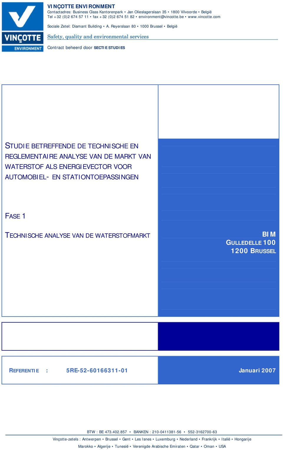 Reyerslaan 80 1000 Brussel België Safety, quality and environmental services Contract beheerd door SECTIE STUDIES STUDIE BETREFFENDE DE TECHNISCHE EN REGLEMENTAIRE ANALYSE VAN DE MARKT VAN WATERSTOF